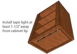 Install tape light at least 1-1/2″ away from cabinet lip to prevent shadowing on counter top surface.