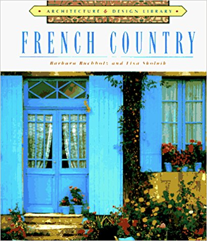 Architecture and Design Library: French Country Style by Barbara Buchholz (Author), Lisa Skolnik (Author)
